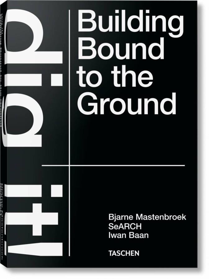 Book Club: Dig it! Building Bound to the Ground - Bjarne Mastenbroek